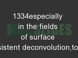 1334especially in the fields of surface consistent deconvolution,tomog