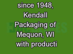 In operation since 1948, Kendall Packaging of Mequon, WI with producti