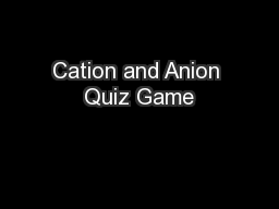 Cation and Anion Quiz Game PowerPoint PPT Presentation