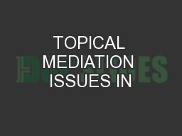 TOPICAL MEDIATION ISSUES IN