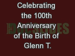 Celebrating the 100th Anniversary of the Birth of Glenn T. PowerPoint PPT Presentation