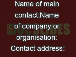 Name of main contact:Name of company or organisation: Contact address: