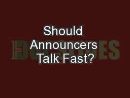Should Announcers Talk Fast? PowerPoint PPT Presentation