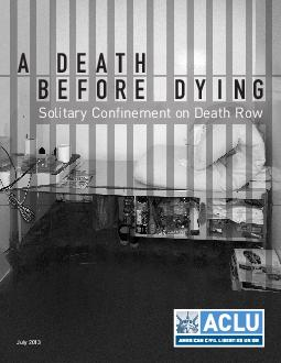 A DEATH BE FORE DY I NG Solitary Connement on Death Row July   A Death Before Dying Solitary Connement on Death Row July  American Civil Liberties Union  Broad Street New York NY  www