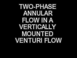 TWO-PHASE ANNULAR FLOW IN A VERTICALLY MOUNTED VENTURI FLOW PowerPoint PPT Presentation