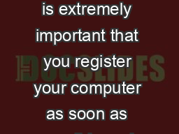 System Registration Please note it is extremely important that you register your computer as soon as possible and not wait until there is an issue