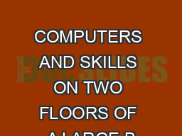 UPSTAIRS, DOWNSTAIRS:  COMPUTERS AND SKILLS ON TWO FLOORS OF A LARGE B