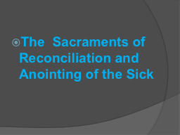 The  Sacraments of Reconciliation and Anointing of the Sick
