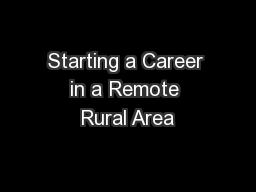 Starting a Career in a Remote Rural Area PowerPoint PPT Presentation