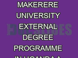 THE FIRST GRADUATES OF THE MAKERERE UNIVERSITY EXTERNAL DEGREE PROGRAMME IN UGANDA A CASE STUDY By Jessica N PDF document - DocSlides