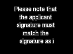 Please note that the applicant signature must match the signature as i
