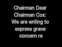 Chairman Dear Chairman Cox: We are writing to express grave concern re