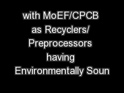 with MoEF/CPCB as Recyclers/ Preprocessors having Environmentally Soun