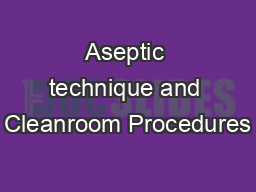 Aseptic technique and Cleanroom Procedures