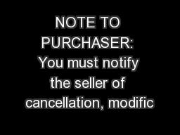NOTE TO PURCHASER: You must notify the seller of cancellation, modific