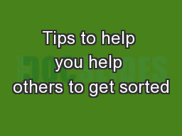 Tips to help you help others to get sorted