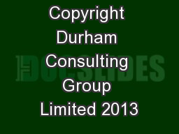 Copyright Durham Consulting Group Limited 2013
