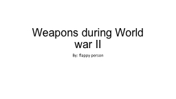Weapons during World war II