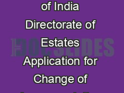 DE  FORM Government of India Directorate of Estates Application for Change of Accommodation under S PDF document - DocSlides