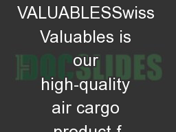 SWISS VALUABLESSwiss Valuables is our high-quality air cargo product f