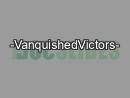-VanquishedVictors-&#x1.57;ᐰ PowerPoint PPT Presentation