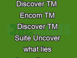 Integrated Suite of GIS Applications for the Geosciences Encom TM Discover TM  Encom TM Discover TM Suite Uncover what lies beneath your data with GIS solutions purpose built for the geosciences from