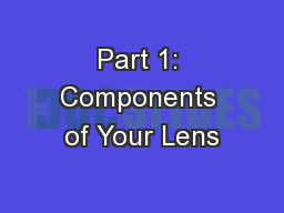 Part 1: Components of Your Lens