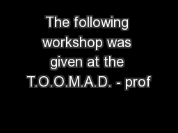 The following workshop was given at the T.O.O.M.A.D. - prof