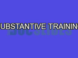 SUBSTANTIVE TRAINING PowerPoint PPT Presentation