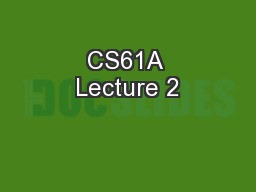 CS61A Lecture 2 PowerPoint PPT Presentation