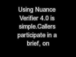 Using Nuance Verifier 4.0 is simple.Callers participate in a brief, on