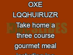 KH KHHVHKRSRQFRUG  ULGDLJKWRXUPHWLQQHU OXE LQQHUIRUZR Take home a three course gourmet meal including ine and relax in the comfort of your own home