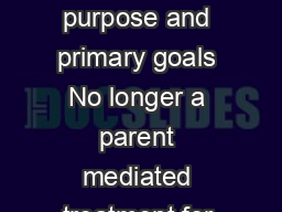 Major change of intervention purpose and primary goals No longer a parent mediated treatment for child behavior problems PowerPoint PPT Presentation