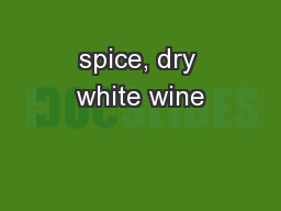 spice, dry white wine