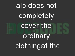 whenever the alb does not completely cover the ordinary clothingat the