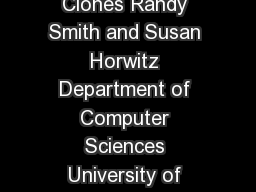 Detecting and Measuring Similarity in Code Clones Randy Smith and Susan Horwitz Department of Computer Sciences University of Wisconsin Madison smithrhorwitz cs PowerPoint PPT Presentation