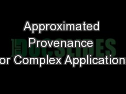 Approximated Provenance for Complex Applications PowerPoint PPT Presentation