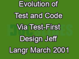 Evolution of Test and Code Via Test-First Design Jeff Langr March 2001 PowerPoint PPT Presentation