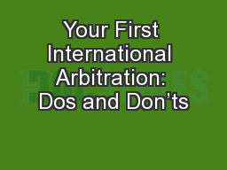Your First International Arbitration: Dos and Don�ts