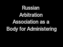 Russian Arbitration Association as a Body for Administering