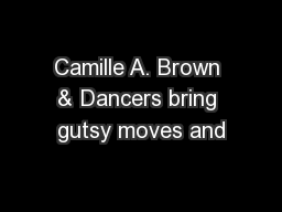 Camille A. Brown & Dancers bring gutsy moves and