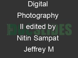 Invited Paper Digital Photography II edited by Nitin Sampat Jeffrey M PDF document - DocSlides