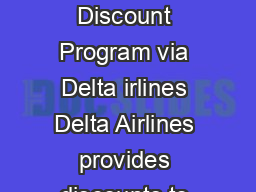 DISCOUNT VALID DATES ARE OCTOBER     TO OCTOBER   Airfare Discount Program via Delta irlines Delta Airlines provides discounts to our customers that book their airfare for travel on Delta and applica