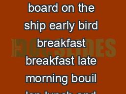 The Cruise Price Includes  Expedition in the booked category  Full board on the ship early bird breakfast breakfast late morning bouil lon lunch and dinner afternoon coffee and tea with pastries midn