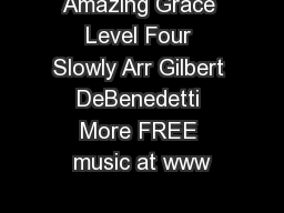 Amazing Grace Level Four Slowly Arr Gilbert DeBenedetti More FREE music at www PDF document - DocSlides