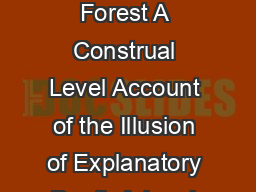 Missing the Trees for the Forest A Construal Level Account of the Illusion of Explanatory Depth Adam L PDF document - DocSlides