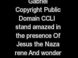 I Stand Amazed How Marvelous HIGH by Charles Hutchison Gabriel Copyright Public Domain CCLI  stand amazed in the presence Of Jesus the Naza rene And wonder how He could love me sinner con demned un c PDF document - DocSlides