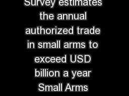 Research Notes he Small Arms Survey estimates the annual authorized trade in small arms to exceed USD billion a year Small Arms Survey   p