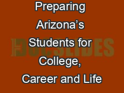 Preparing Arizona's Students for College, Career and Life PowerPoint PPT Presentation