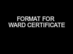 FORMAT FOR WARD CERTIFICATE